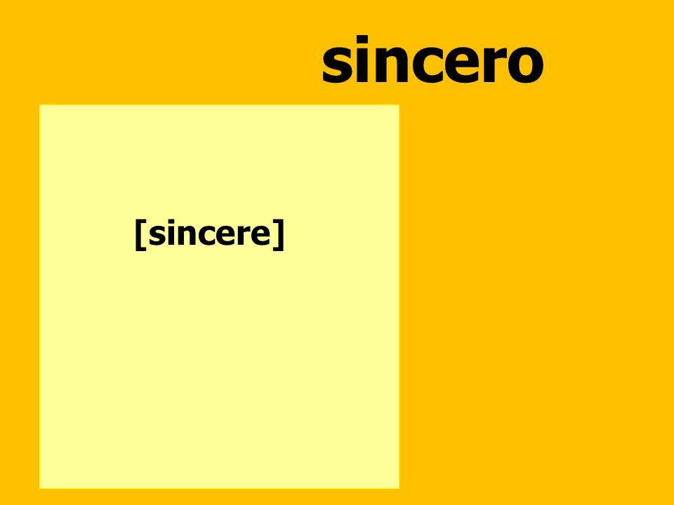 sincero [sincere]